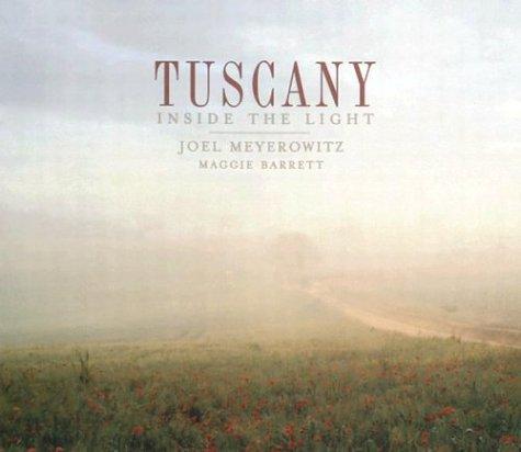 Tuscany: Inside the Light: Meyerowitz, Joel, Barrett, Maggie