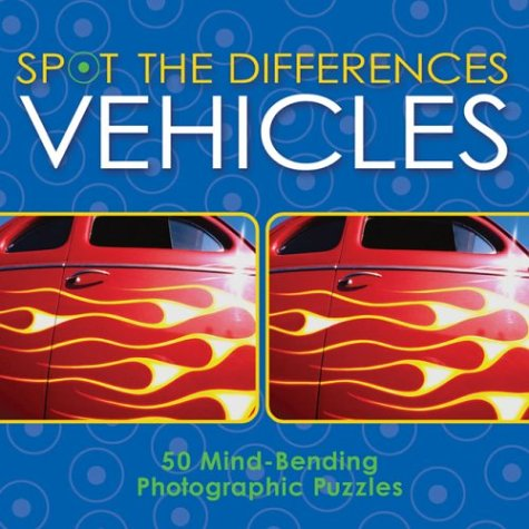 9781402712029: Spot the Differences: Vehicles: 50 Mind-Bending Photographic Puzzles