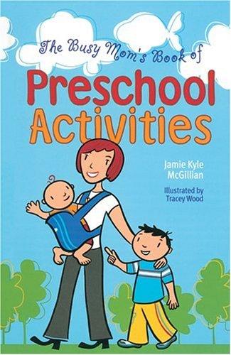 The Busy Mom's Book of Preschool Activities: McGillian, Jamie Kyle