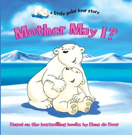 Mother May I? (a little polar bear: de Beer, Hans