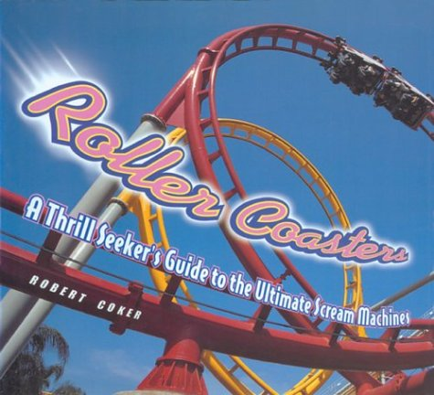 Roller Coasters: A Thrill Seeker's Guide to the Ultimate Scream Machines