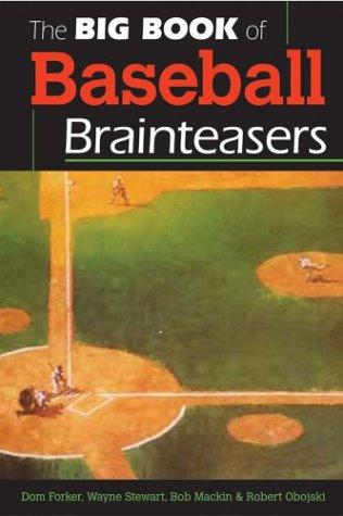 The Big Book of Baseball Brainteasers (9781402713378) by Dom Forker; Robert Obojski; Wayne Stewart