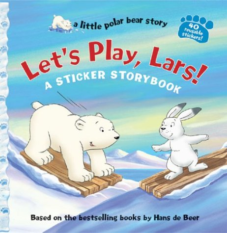 Let's Play, Lars! (a little polar bear story): de Beer, Hans