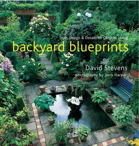 Backyard Blueprints : Style, Design and Details for Outdoor Living
