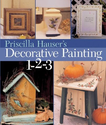 Priscilla Hauser's Decorative Painting 1-2-3 (9781402713620) by Priscilla Hauser