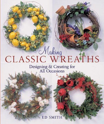 9781402714085: Making Classic Wreaths: Designing & Creating for All Occasions
