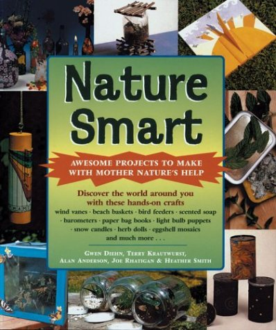 Nature Smart: Awesome Projects to Make with Mother Nature's Help (1402714351) by Gwen Diehn; Terry Krautwurst; Alan Anderson; Joe Rhatigan; Heather Smith