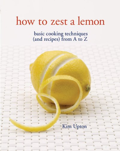 How to Zest a Lemon: Basic Cooking: Upton, Kim