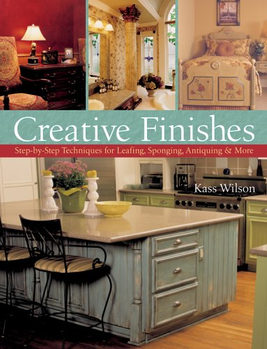 Creative Finishes: Step-by-Step Techniques for Leafing, Sponging, Antiquing & More: Wilson, ...
