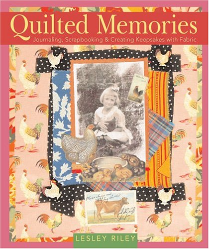 9781402714849: Quilted Memories: Journaling, Scrapbooking & Creating Keepsakes with Fabric