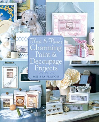 9781402715532: Heart & Home's Charming Paint & Decoupage Projects