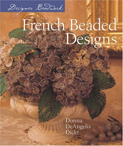 Designer Beadwork: French Beaded Designs: Donna DeAngelis Dickt