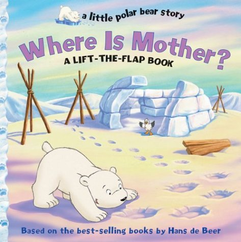 9781402716348: Where Is Mother?: A Lift the Flap Book (Little Polar Bear)