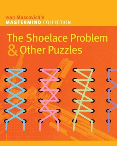 9781402716690: The Shoelace Problem & Other Puzzles (Mastermind Collection)