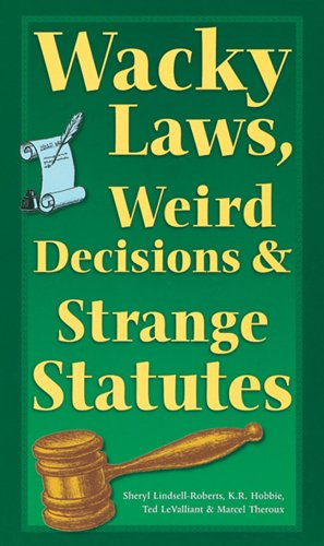 9781402716706: Wacky Laws, Weird Decisions, & Strange Statutes