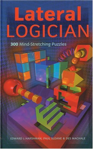 Lateral Logician: 300 Mind-Stretching Puzzles: Edward J. Harshman; Paul Sloane; Des MacHale