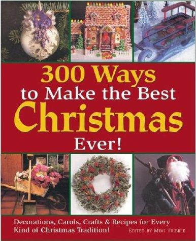 300 Ways to Make the Best Christmas: Birkeland, Kristen, Fassmann,