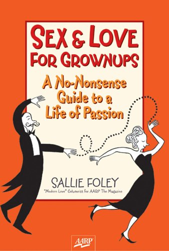 9781402717383: Sex & Love for Grownups: A No-Nonsense Guide to a Life of Passion (AARP®)
