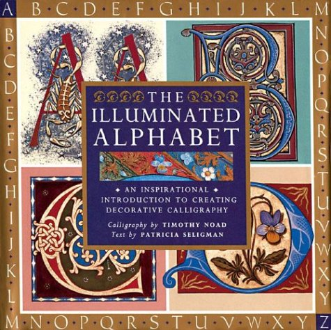 9781402717444: The Illuminated Alphabet: An Inspirational Introduction to Creating Decorative Calligraphy