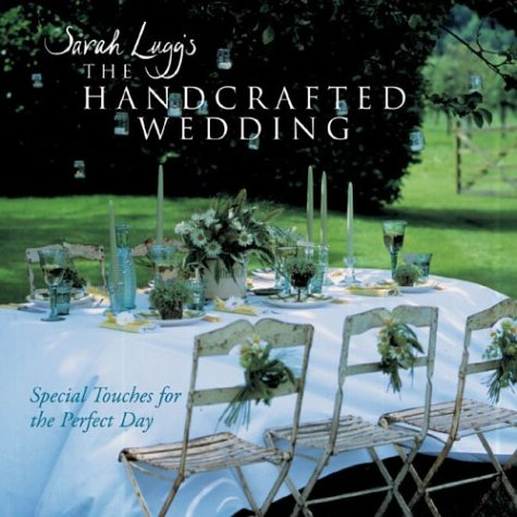9781402717703: Sarah Lugg's The Handcrafted Wedding: Special Touches for the Perfect Day