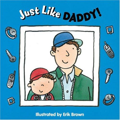Just Like Daddy!: Ziefert, Harriet