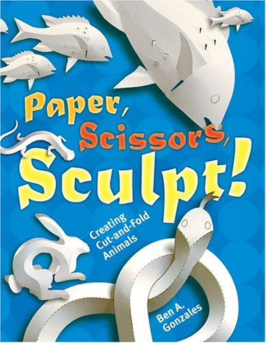 9781402718212: Paper, Scissors, Sculpt!: Creating Cut-and-Fold Animals