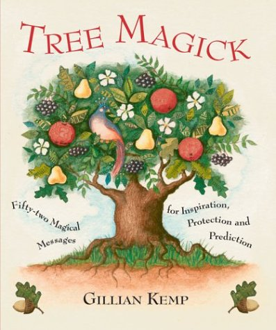 Tree Magick: Fifty-Two Magical Messages for Inspiration,: Kemp, Gillian