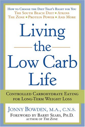 9781402718601: Living the Low Carb Life: Controlled Carbohydrate Eating for Long-Term Weight Loss