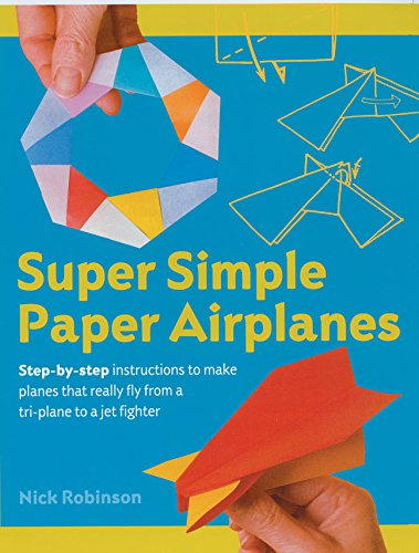 9781402719004: Super Simple Paper Airplanes: Step-By-Step Instructions to Make Planes That Really Fly From a Tri-Plane to a Jet Fighter