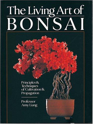 9781402719011: The Living Art of Bonsai: Principles & Techniques of Cultivation & Propagation