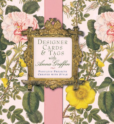 9781402720048: Designer Cards & Tags with Anna Griffin: Fabulous Projects Created with Style