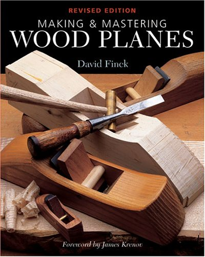 Making & Mastering Wood Planes: Revised Edition: David Finck