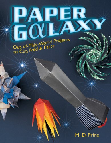 9781402721311: Paper Galaxy: Out-of-This-World Projects to Cut, Fold & Paste