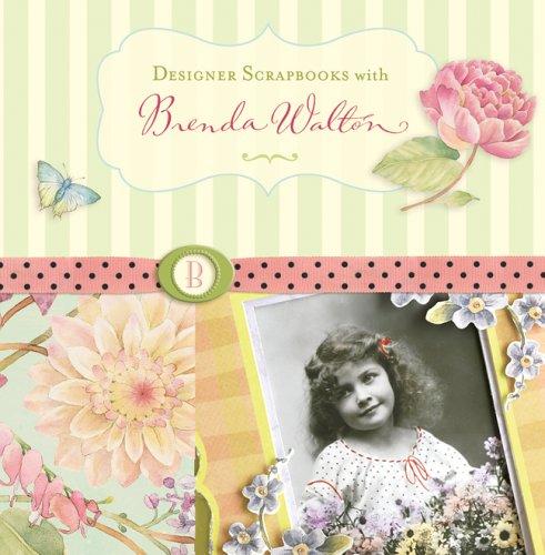 Designer Scrapbooks with Brenda Walton: Walton, Brenda