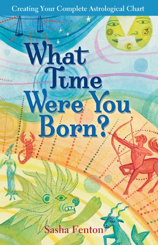 9781402722721: What Time Were You Born?: Creating Your Complete Astrological Chart