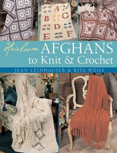Heirloom Afghans to Knit & Crochet: Weiss, Rita, Leinhauser,