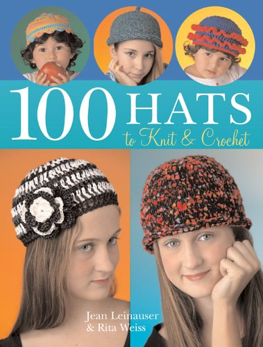 9781402723131: 100 Hats to Knit & Crochet