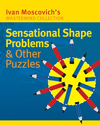 Sensational Shape Problems & Other Puzzles (Mastermind Collection): Ivan Moscovich