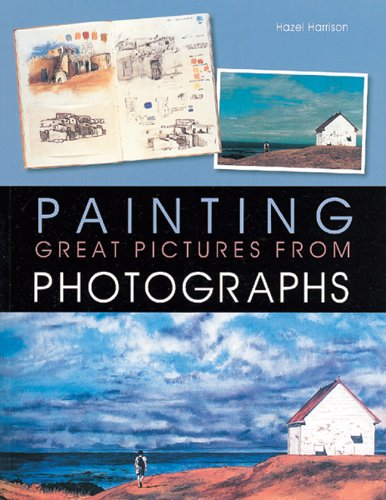 9781402724190: Painting Great Pictures from Photographs