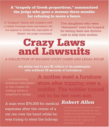 Crazy Laws And Lawsuits: A Collection of Bizarre Court Cases and Legal Rules