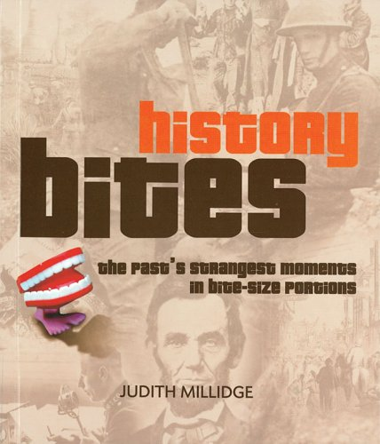 9781402724978: History Bites: The Past's Strangest Moments in Bite-size Portions