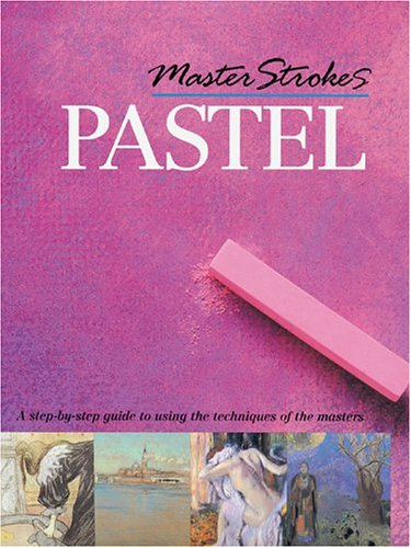 9781402725234: Master Strokes Pastel: A Step-by-Step Guide To Learning from the Masters