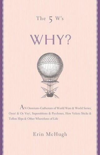 The 5 W's: Why? An Omnium-Gatherum of: McHugh, Erin