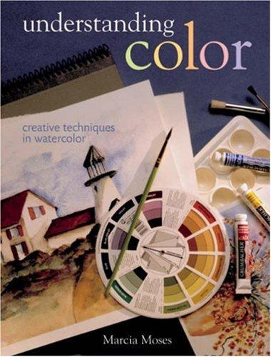 9781402725746: Understanding Color: Creative Techniques in Watercolor