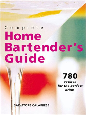 9781402726484: Complete Home Bartender's Guide: 780 Recipes for the Perfect Drink