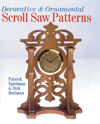 Decorative & Ornamental Scroll Saw Patterns: Spielman, Patrick; Boelman, Dirk