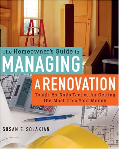 9781402727542: The Homeowner's Guide to Managing a Renovation: Tough-As-Nails Tactics for Getting the Most from Your Money
