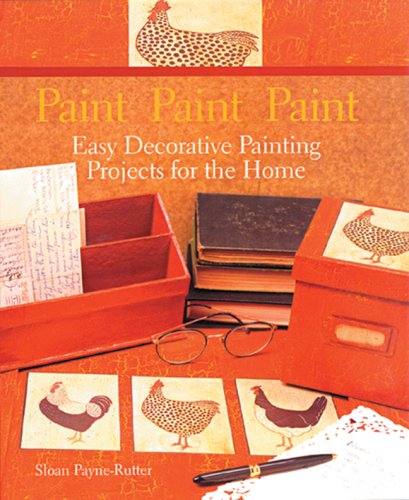 9781402727948: Paint Paint Paint: Easy Decorative Painting Projects for the Home