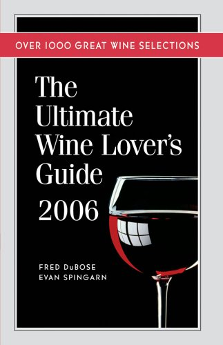 The Ultimate Wine Lover's Guide 2006: Over 1000 Great Wine Selections: DuBose, Fred, Spingarn,...