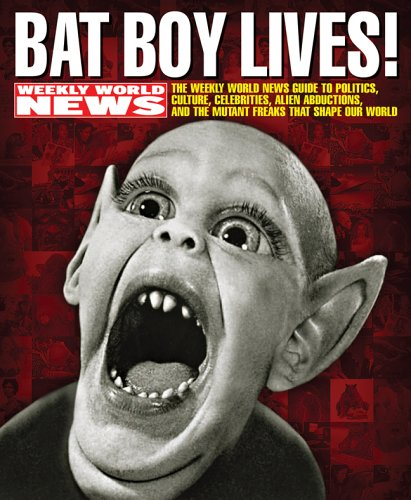 9781402728235: Bat Boy Lives!: The WEEKLY WORLD NEWS Guide to Politics, Culture, Celebrities, Alien Abductions, and the Mutant Freaks that Shape Our World